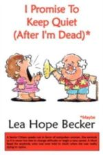 I Promise To Keep Quiet (After I'm Dead) - Lea Hope Becker