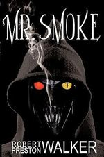 Mr. Smoke - Robert Preston Walker