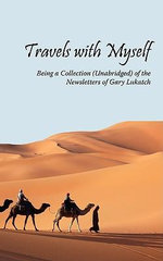 Travels with Myself : Being a Collection (Unabridged) of the Newsletters of Gary Lukatch - Gary Lukatch