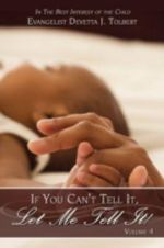 If You Can't Tell It, Let Me Tell It! (Volume #4) : In the Best Interest of the Child - Evangelist Dev Tolbert