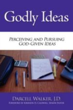 Godly Ideas :  Perceiving and Pursuing God-Given Ideas - J. D. Darcell Walker