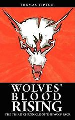 Wolves' Blood Rising : The Third Chronicle of the Wolf Pack - Thomas Tipton