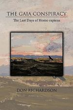 Gaia Conspiracy :  The Last Days of Homo Rapiens - Don Richardson