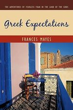 Greek Expectations :  The Adventures of Fearless Fran in the Land of the Gods - Frances Mayes