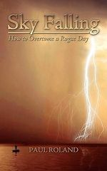 Sky Falling :  How to Overcome a Rogue Day - Paul Roland