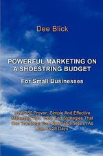 Powerful Marketing On A Shoestring Budget :  For Small Businesses - Dee Blick