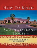 How to Build a Southwestern House :  How One Family Obtained Financial Freedom by Inve... - D. B. a. Wendell V. Fountain