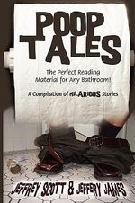 Poop Tales : The Perfect Reading Material for Any Bathroom a Compilation of Hilarious Stories - Jeffrey Scott