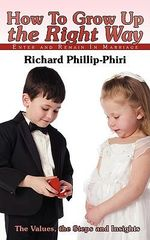 How To Grow Up the Right Way : Enter and Remain in Marriage - Richard Phillip-phiri