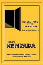Reflections in the Dark Room : The Black Essays - Richard Kenyada