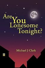 Are You Lonesome Tonight? - Michael J. Clark