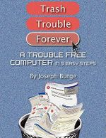Trouble Free Computer In 5 Easy Steps - Joseph Burge