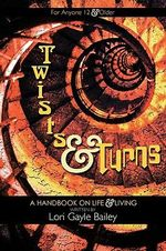 Twists and Turns : A Handbook on Life and Living - Lori Gayle Bailey