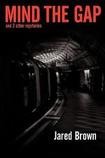 Mind the Gap : And 2 Other Mysteries - Jared Brown