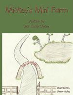Mickey's Mini Farm -  Jean Emily Myer