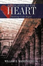 Legislation of the Heart : Getting Life Right - William E. Massenburg Jr.