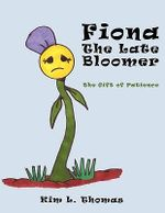 Fiona The Late Bloomer :  The Gift of Patience - Kim L. Thomas