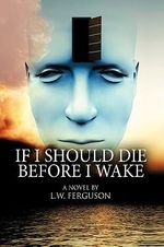 If I Should Die Before I Wake - L. W. Ferguson