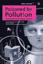Poisoned By Pollution : An Unexpected Spiritual Journey - Anne Lipscomb