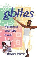 Gbites : A Memoir and Letter to My Friends - Barbara Warren