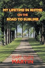 My Lifetime in Rhyme on the Road to Sublime - Gary Glen Martin