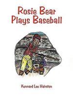 Rosie Bear Plays Baseball - Kennard Lee Hairston