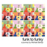 Funk to Funky :  A Journey by Michael Bishop - michael bishop