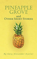 Pineapple Grove and Other Short Stories - Gary Alexander Azerier