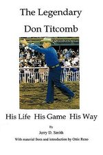 The Legendary Don Titcomb : His Life, His Game, His Way - Jerry D. Smith