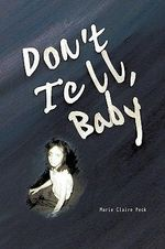 Don't Tell Baby : A Survivor's Tale - Marie Claire Peck