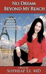 No Dream Beyond My Reach : One Woman's Remarkable Journey from Cambodian Refugee to American MD - Ly, M.d. Sopheap