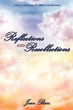 Reflections and Recollections : A Book of Poetry from the 1960's to the Millennium - Jean Barr