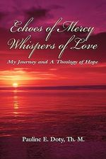 Echoes of Mercy, Whispers of Love : My Journey and a Theology of Hope - Pauline Doty