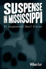 Suspense in Mississippi : 92 Suspenseful Short Stories - William Furr