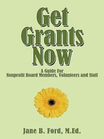Get Grants Now : A Guide For Nonprofit Board Members, Volunteers and Staff - M.Ed., Jane B. Ford