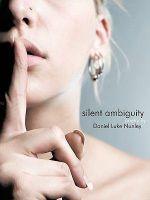 Silent Ambiguity : Poetry by - Daniel Luke Nunley