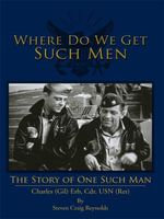 Where Do We Get Such Men : The Story of One Such Man - Steven Craig Reynolds