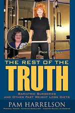 The Rest of the Truth : Bariatric Surgeries and Other Fast Weight Loss Diets - Pamela Harrelson