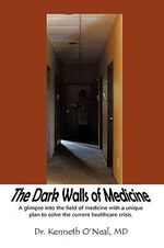 The Dark Walls of Medicine : A View from the Window - Kenneth O'neal