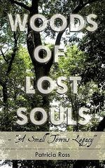 Woods of Lost Souls- A Small Towns Legacy - Patricia Ross