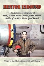 Mentor Inbound : The Authorized Biography of Fred J. Ascani, Major General, Usaf Retired: Holder of the 1951 World Speed Record - Sheryl L. Hutchison