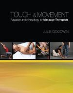 Touch and Movement : Palpation and Kinesiology for Massage Therapists - Julie Goodwin