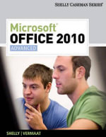Microsoft Office 2010, Advanced : Advanced - Gary B Shelly
