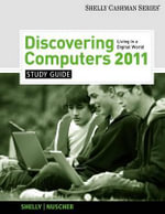 Study Guide for Shelly/Vermaat's Discovering Computers 2011 : Complete - Gary B. Shelly