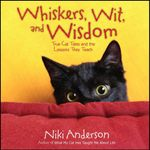 Whiskers, Wit, and Wisdom : True Cat Tales and the Lessons They Teach - Niki Anderson