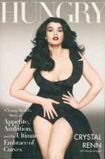 Hungry  : A Young Model's Story of Appetite, Ambition and the Ultimate Embrace of Curves - Crystal Renn