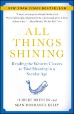 All Things Shining : Reading the Western Classics to Find Meaning in a Secular Age - Hubert Dreyfus