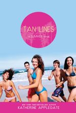 Tan Lines : Sand, Surf, and Secrets; Rays, Romance, and Rivalry; Beaches, Boys, and Betrayal - Katherine Applegate