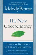 The New Codependency : Help And Guidance For Today's Generation - Melody Beattie