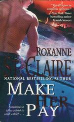 Make Her Pay : Sometimes It Takes A Thief To Catch A Thief... - Roxanne St Claire